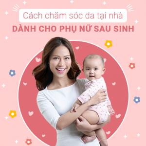 Cách Chăm Sóc Da Tại Nhà Dành Cho Phụ Nữ Sau Sinh