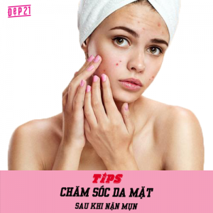 chăm sóc da mặt sau khi nặn mụn không để lại sẹo