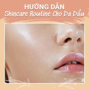 Hướng Dẫn Skincare Routine Cho Da Dầu - 3