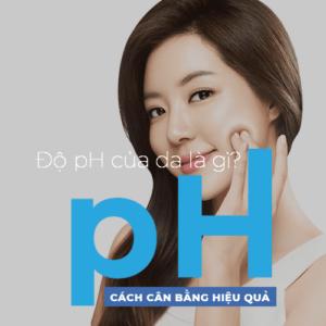 Độ pH Của Da Và Cách Cân Bằng Hiệu Quả